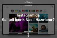 Instagram için Kaliteli İçerik Nasıl Hazırlanır?