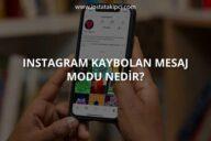 Instagram Kaybolan Mesaj Modu Nedir?