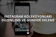 Instagram Koleksiyonları Düzenleme Ve Gönderi Ekleme