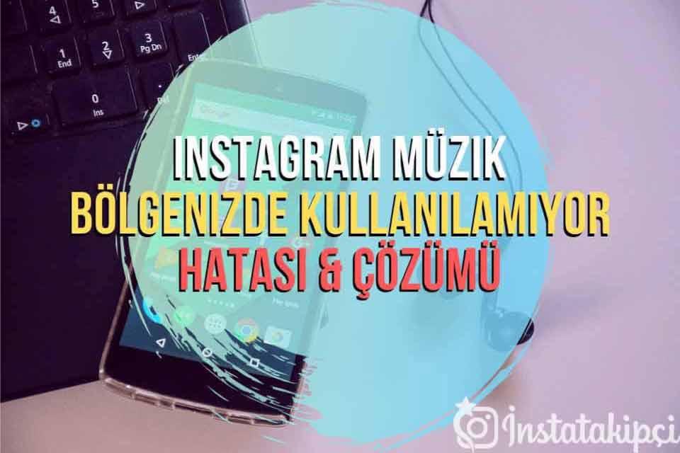 Instagram Müzik Bulunduğun Bölgede Kullanılamıyor Sorunu & Çözümü
