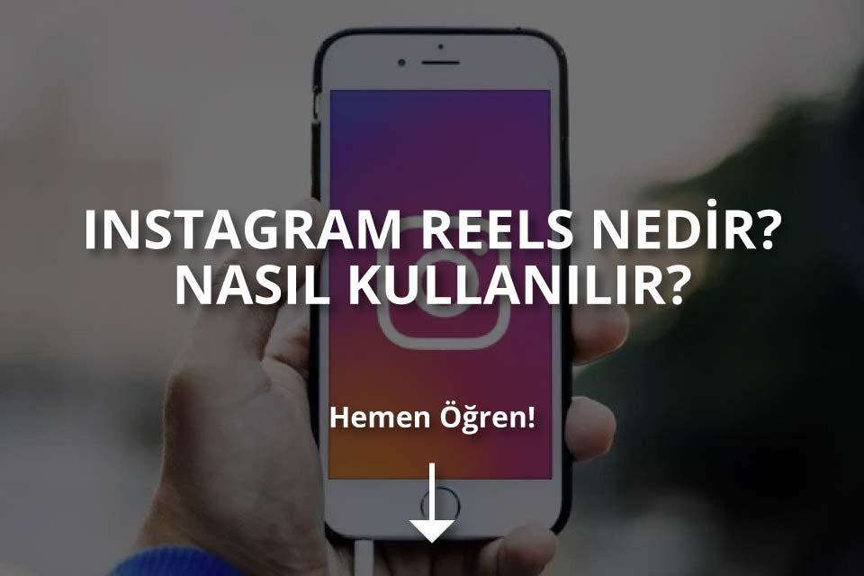 Instagram Reels Nedir? Nasıl Kullanılır?