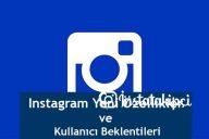 Instagram'ın Yeni Özellikleri ve Kullanıcı Beklentisi