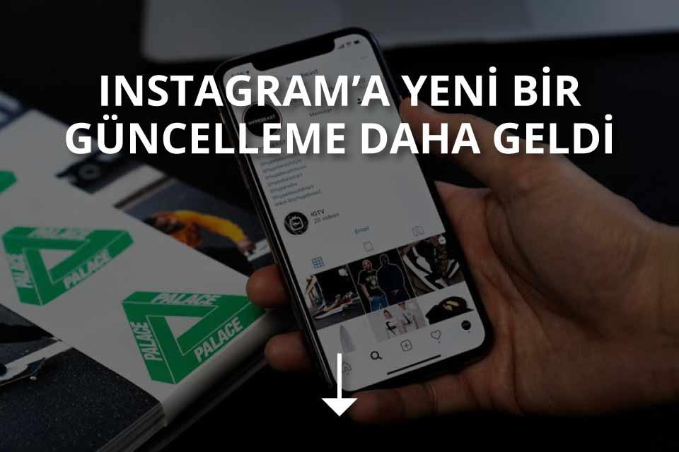 Instagram Yeni Güncelleme Daha Geldi