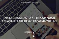 Instagram'da Fake Hesap Nasıl Anlaşılır? Fake Hesap Kapattırma Yolları