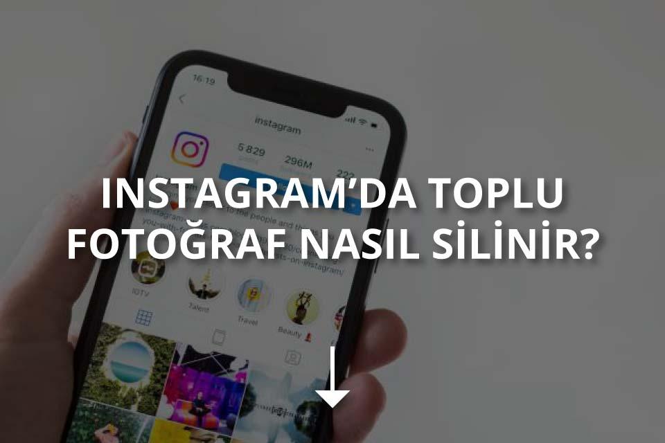 Instagram Toplu Fotoğraf Silme Nasıl Yapılır?