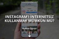 Instagramı İnternetsiz Kullanmak Mümkün mü?