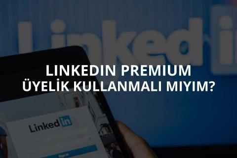Linkedin Premium Üyelik Kullanılmalı mı?