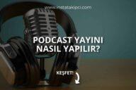 Podcast Yayını Nedir? Nasıl Yapılır?