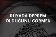 Rüyada Deprem Görmek