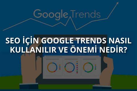 SEO için Google Trends Nasıl Kullanılır ve Önemi Nedir?