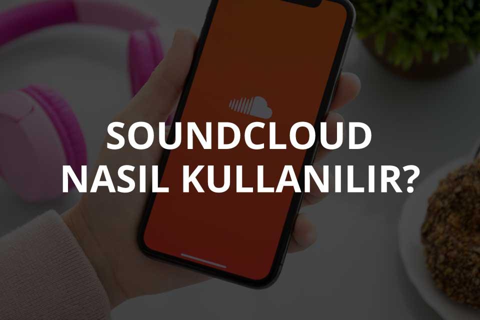 Soundcloud Nasıl Kullanılır?