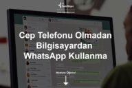 WhatsApp Web Telefon Olmadan Nasıl Kullanılır?