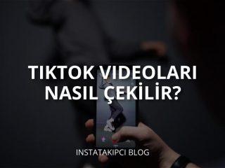 TikTok Videoları Nasıl Çekilir?