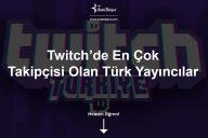En Çok İzlenen Twitch Türkiye Yayıncıları