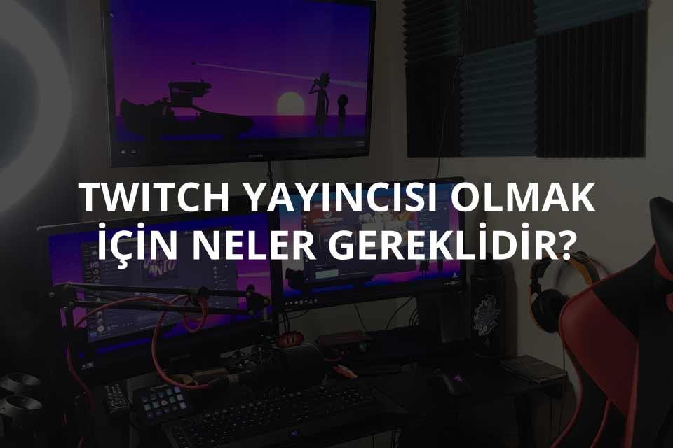 Twitch Yayıncısı Olmak
