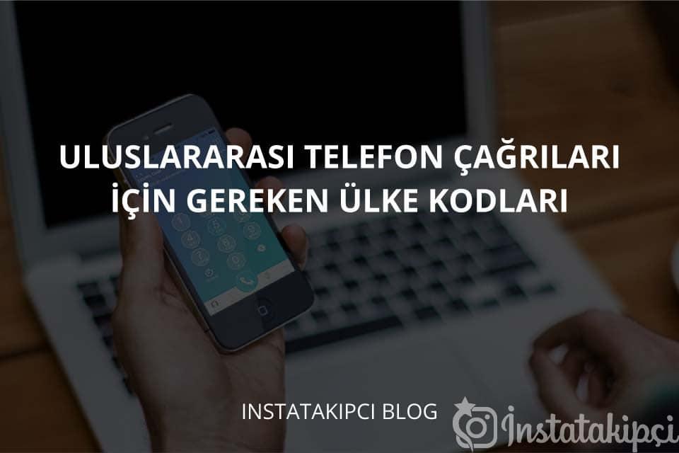 Uluslararası Telefon Çağrıları İçin Gereken Ülke Kodları 2020