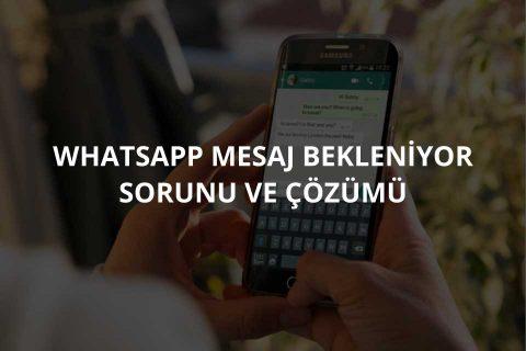 WhatsApp Mesaj Bekleniyor Hatası
