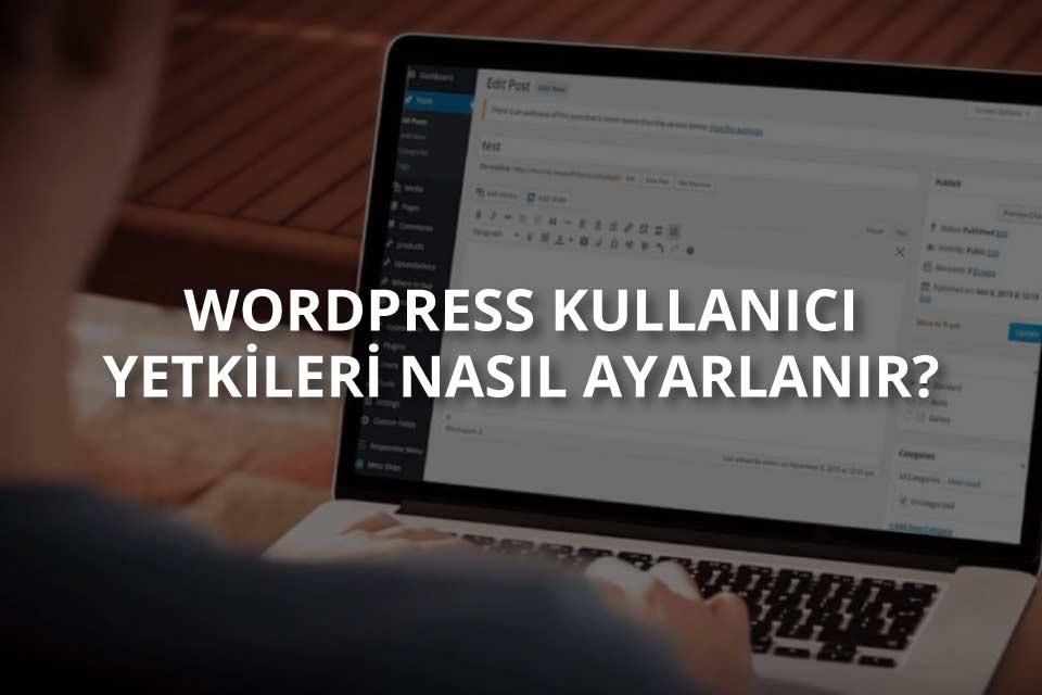 WordPress Kullanıcı Yetkileri