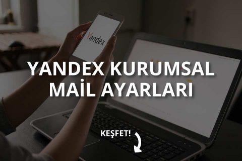 Yandex Kurumsal Mail Ayarları Nasıl Yapılır?