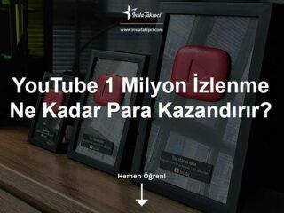 YouTube 1 Milyon İzlenme Ne Kadar Para Kazandırır?
