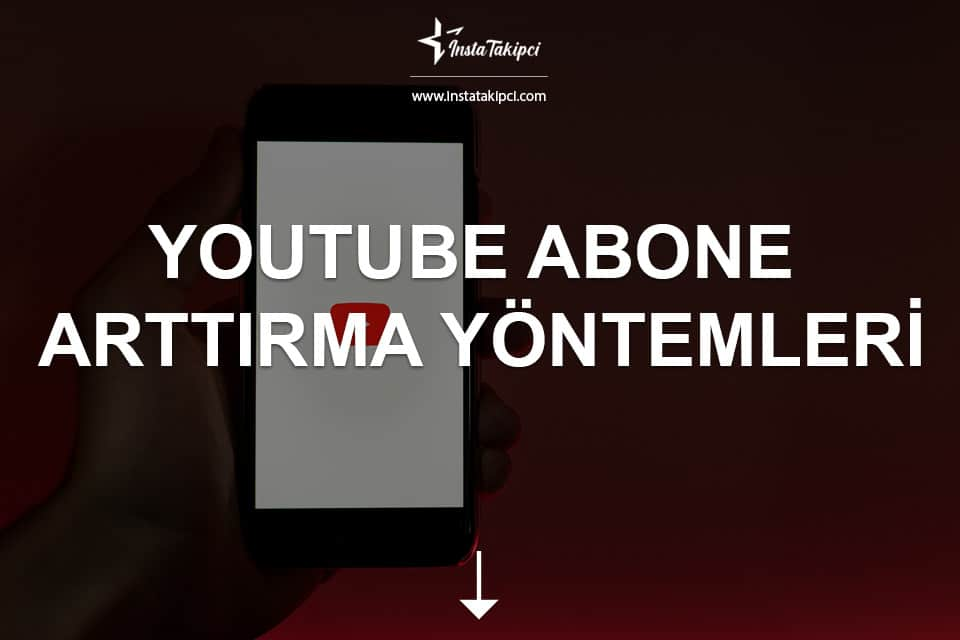 Youtube Abone Arttırma Yöntemleri