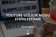 Youtube Gizlilik Modu Etkinleştirme 2021