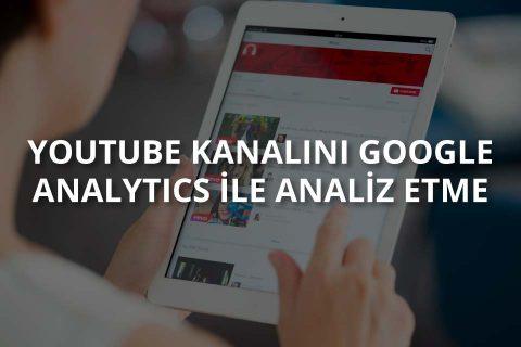 Youtube Kanalı Google Analytics İle Nasıl Analiz Edilir?