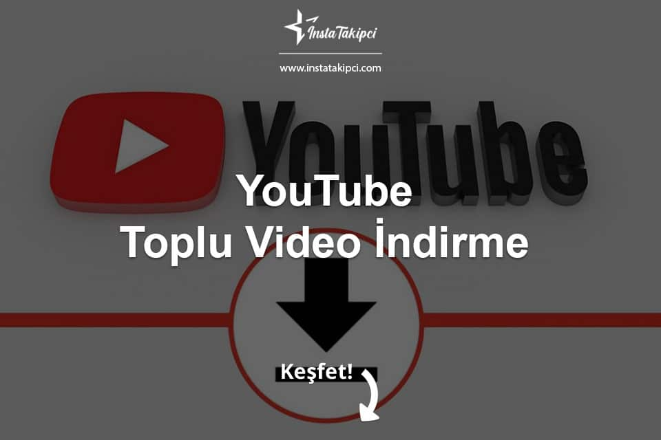 YouTube Toplu Video İndirme
