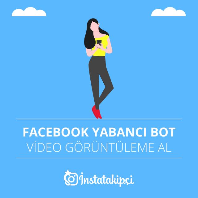 Facebook Yabancı Bot Video Görüntüleme Al