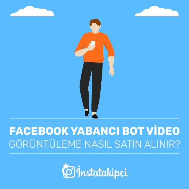 Facebook Yabancı Bot Video Görüntüleme Nasıl Satın Alınır