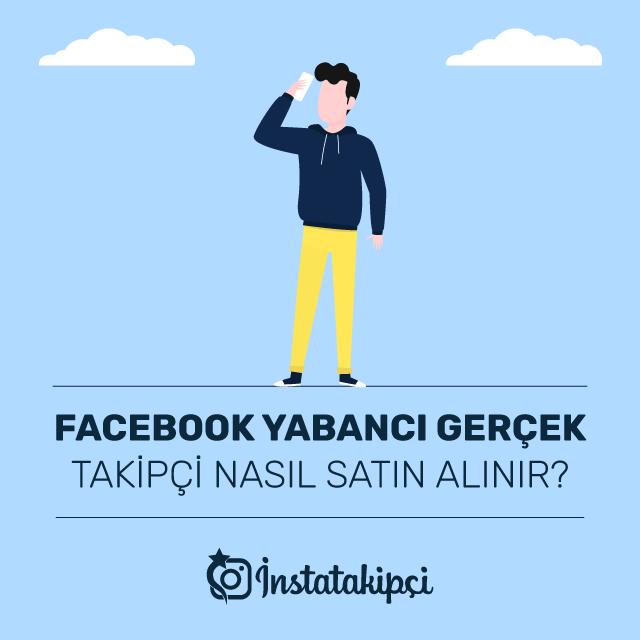 Facebook Yabancı Gerçek Takipçi Nasıl Satın Alınır