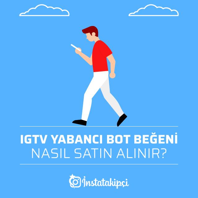 IGTV Yabancı Bot Beğeni Nasıl Satın Alınır