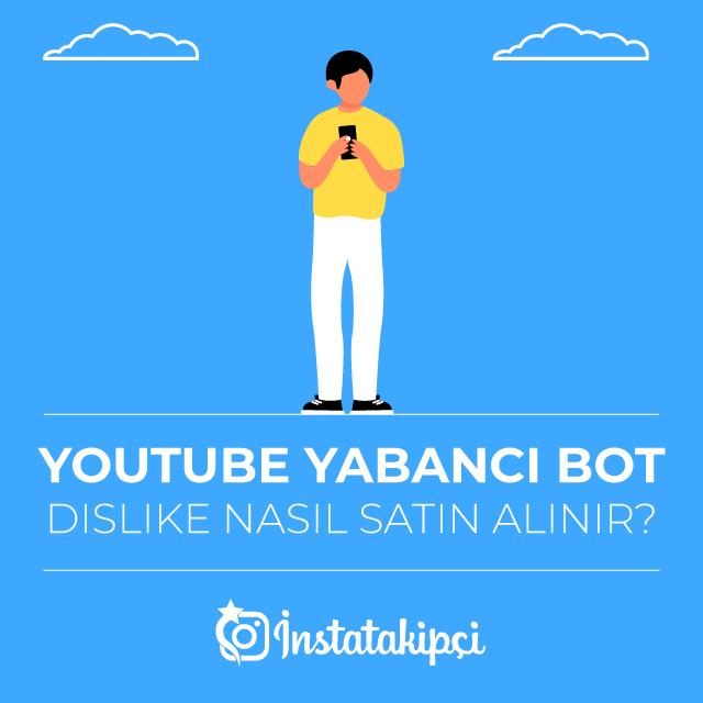 Youtube Yabancı Bot Dislike Nasıl Satın Al