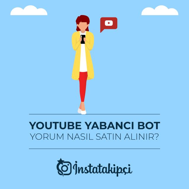 Youtube Yabancı Bot Yorum Nasıl Satın Alınır