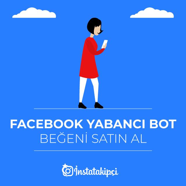 Facebook Yabancı Bot Beğeni Al