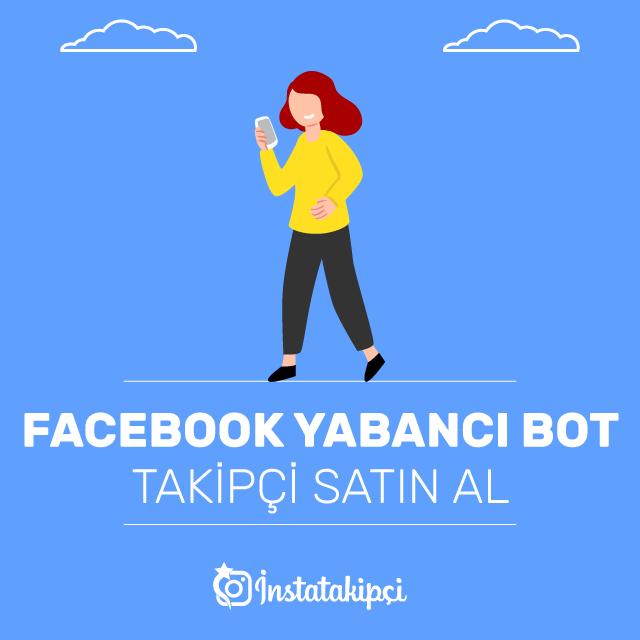 Facebook Yabancı Bot Takipçi Al