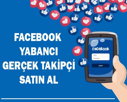 Facebook Yabancı Gerçek Takipçi Satın Al
