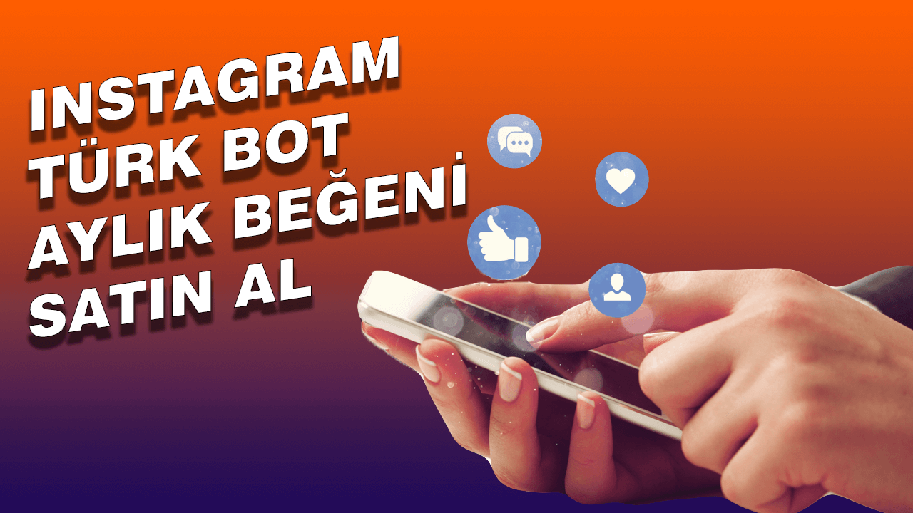 instagram türk bot aylık beğeni satın al