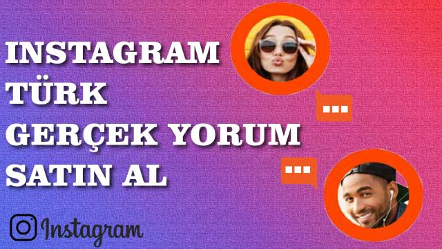 Instagram Türk Gerçek Yorum Satın Al