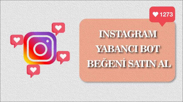 instagram yabancı bot beğeni satın al