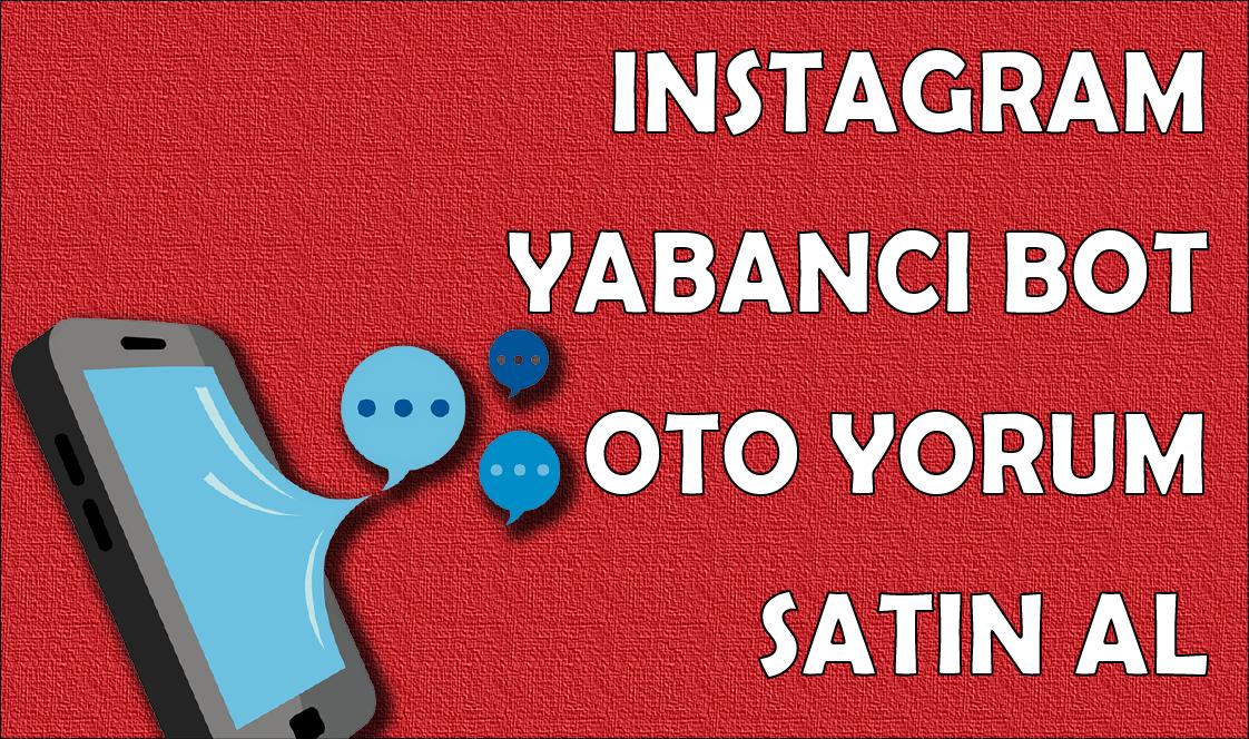 Instagram Yabancı Bot Oto Yorum Satın Al
