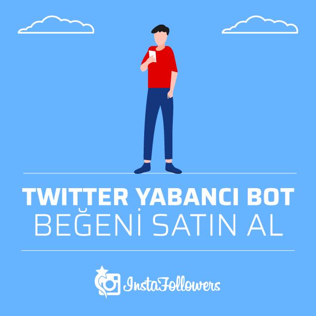 Twitter Yabancı Bot Beğeni Al