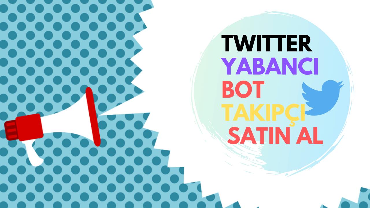 Twitter Yabancı Bot Takipçi Satın Al