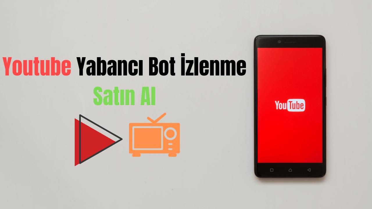 Youtube Yabancı Bot İzlenme Satın Al ₺11,50'den