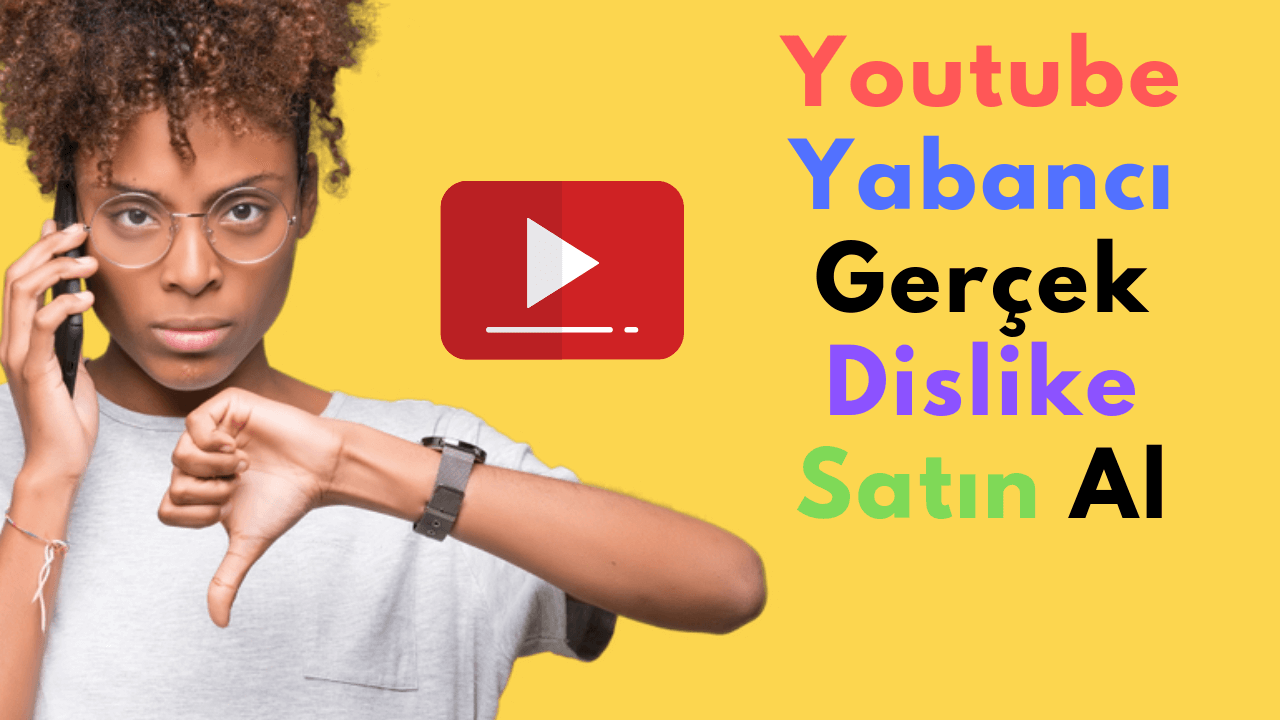 Youtube Yabancı Gerçek Dislike Satın Al
